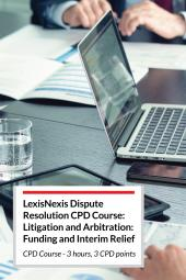 LexisNexis Dispute Resolution CPD Course – Litigation and Arbitration: Funding and Interim Relief cover