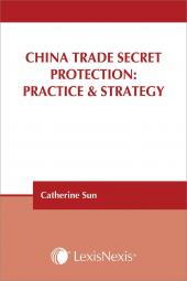 China Trade Secret Protection: Practice & Strategy cover